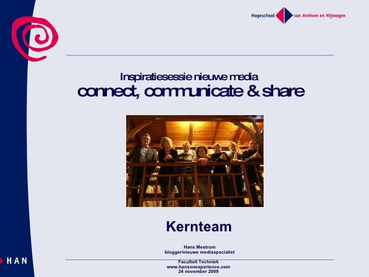 Inspiratiesessie nieuwe media  connect, communicate & share Kernteam Hans Mestrum blogger/nieuwe mediaspecialist Faculteit...