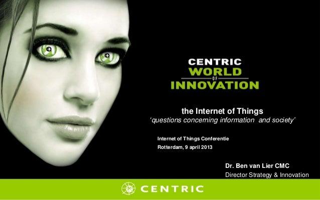 Presentatie Internet of Things Conferentie 9 april 2013 door Ben van Lier van Centric
