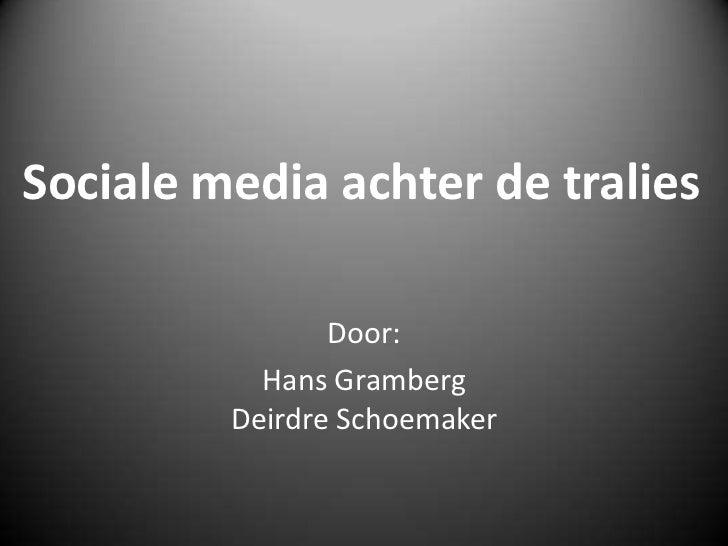 Sociale media achter de tralies<br />Door:<br />Hans GrambergDeirdre Schoemaker<br />