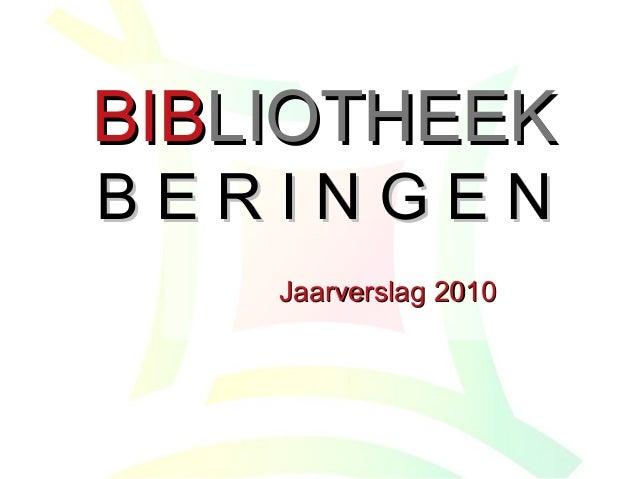 BIBBIBLIOTHEEKLIOTHEEK B E R I N G E NB E R I N G E N Jaarverslag 2010Jaarverslag 2010