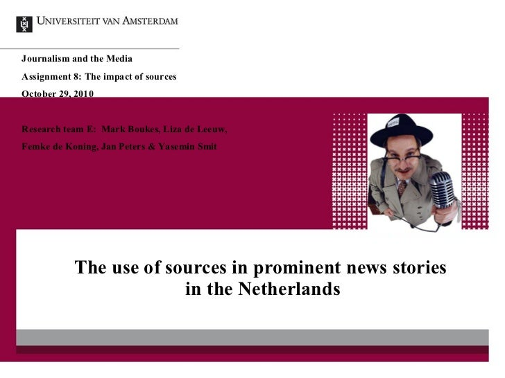 The use of sources in prominent news stories  in the Netherlands Journalism and the Media Assignment 8: The impact of sour...