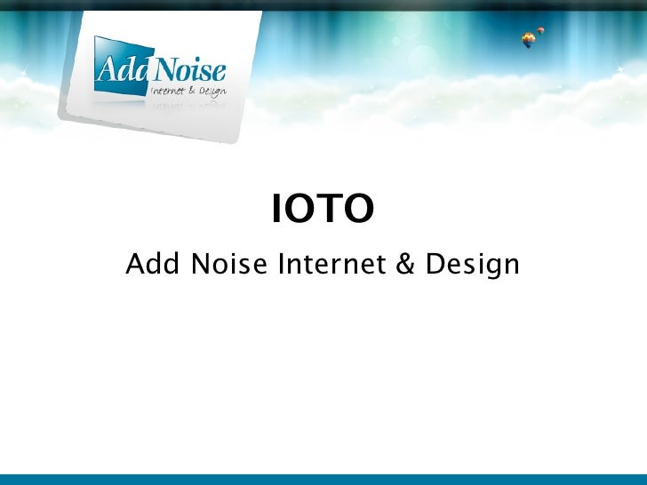 IOTO Add Noise Internet & Design
