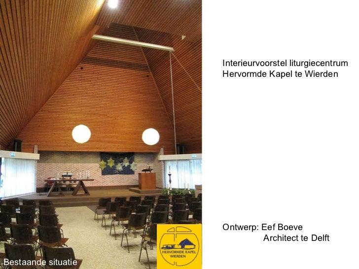Interieurvoorstel liturgiecentrum Hervormde Kapel te Wierden Ontwerp: Eef Boeve    Architect te Delft Bestaande situatie