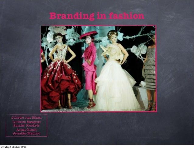 Branding in fashion Juliette van Bilsen Lorenzo Baaijens Sander Picokrie Asma Camel Jennifer Maduro dinsdag 8 oktober 2013