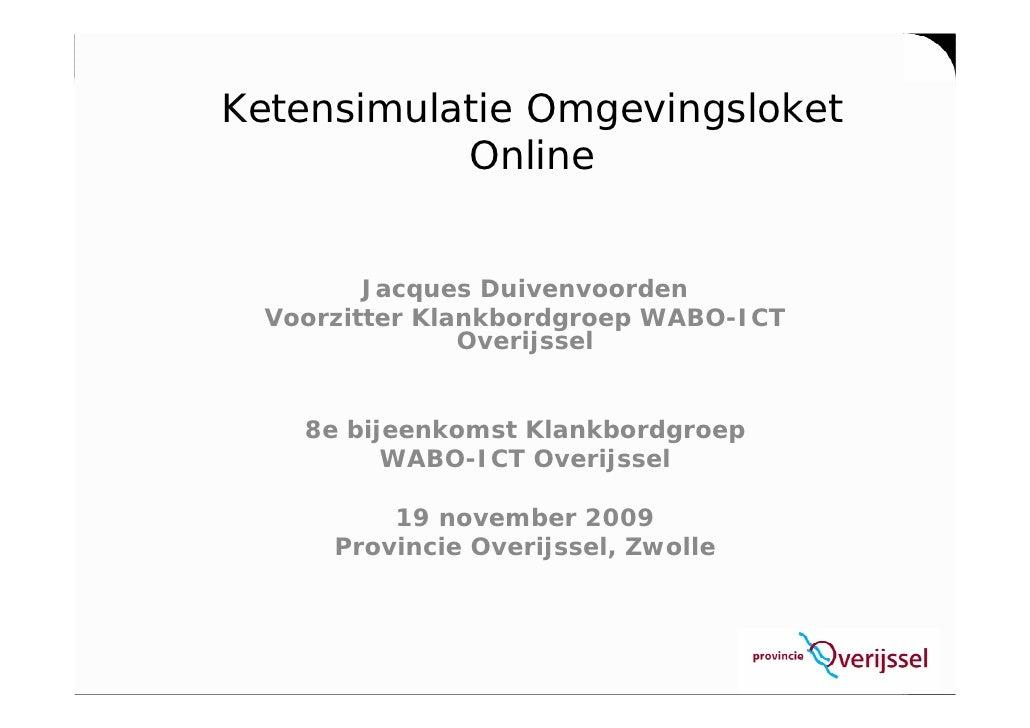 Ketensimulatie Omgevingsloket            Online            Jacques Duivenvoorden   Voorzitter Klankbordgroep WABO-ICT     ...