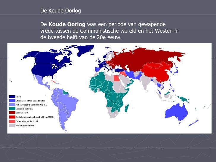 De Koude Oorlog De  Koude Oorlog  was een periode van gewapende vrede tussen de Communistische wereld en het Westen in de ...