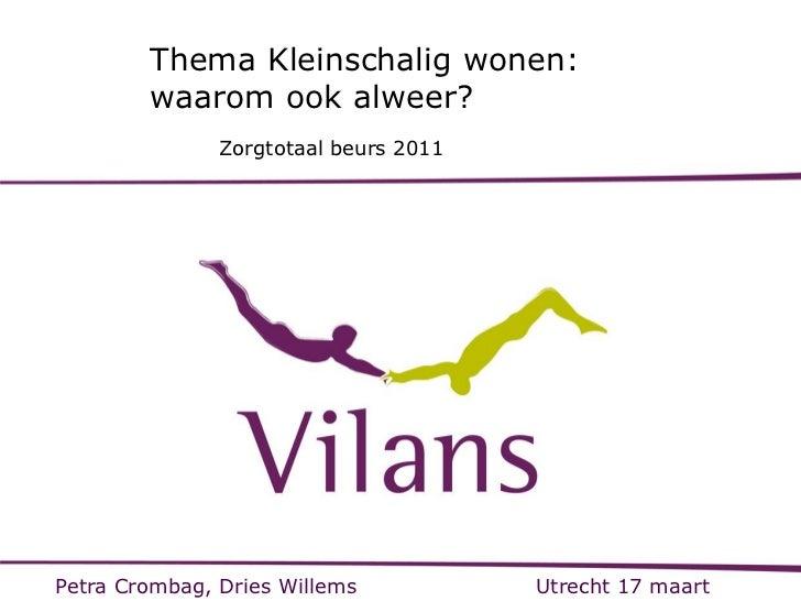 Thema Kleinschalig wonen:        waarom ook alweer?               Zorgtotaal beurs 2011Petra Crombag, Dries Willems       ...