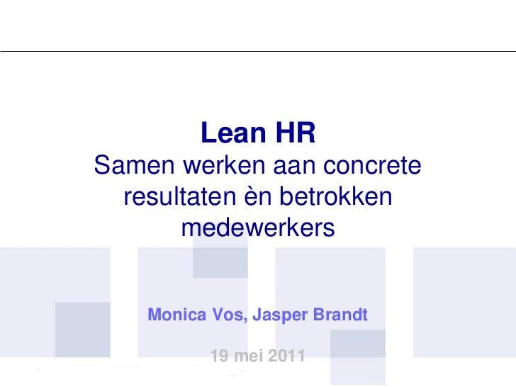 Lean HRSamen werken aan concrete  resultaten èn betrokken       medewerkers    Monica Vos, Jasper Brandt           19 mei ...