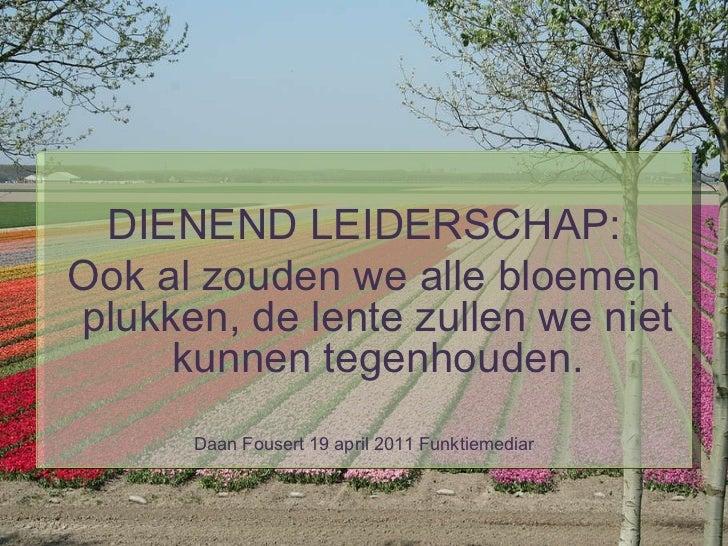 DIENEND LEIDERSCHAP: Ook al zouden we alle bloemen plukken, de lente zullen we niet kunnen tegenhouden. Daan Fousert 19 ap...