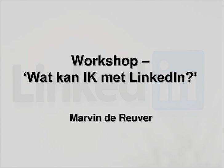 Workshop – 'Wat kan IK met LinkedIn?'        Marvin de Reuver