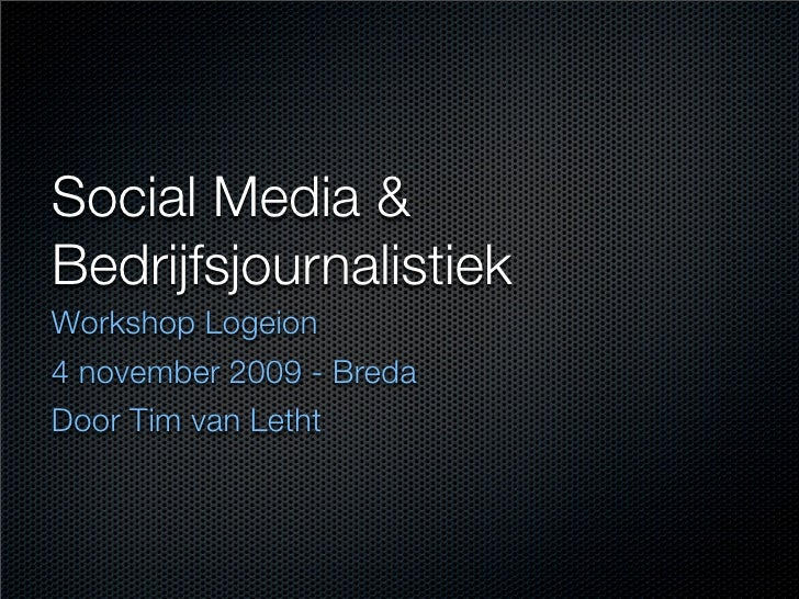 Social Media & Bedrijfsjournalistiek Workshop Logeion 4 november 2009 - Breda Door Tim van Letht