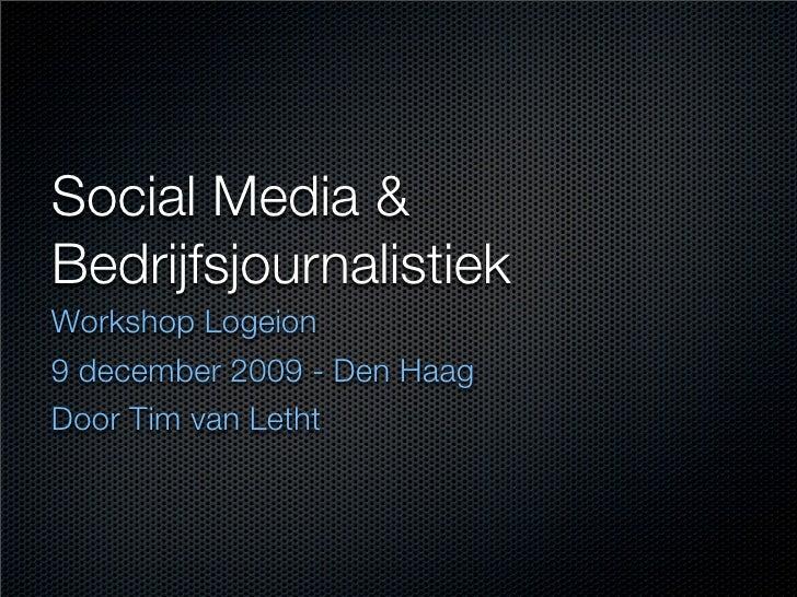 Social Media & Bedrijfsjournalistiek Workshop Logeion 9 december 2009 - Den Haag Door Tim van Letht