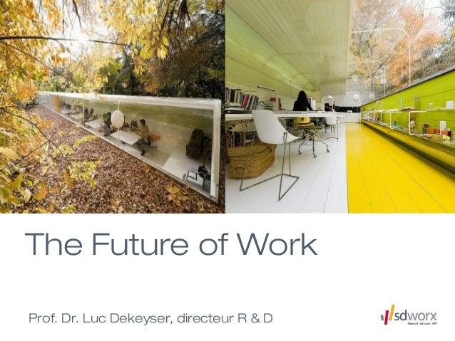 The Future of WorkProf. Dr. Luc Dekeyser, directeur R & D