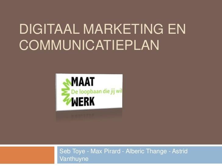 DIGITAAL MARKETING ENCOMMUNICATIEPLAN     Seb Toye - Max Pirard - Alberic Thange - Astrid     Vanthuyne