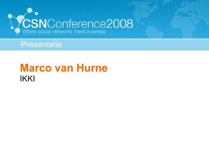 <ul><ul><li>Marco van Hurne IKKI </li></ul></ul>Presentatie