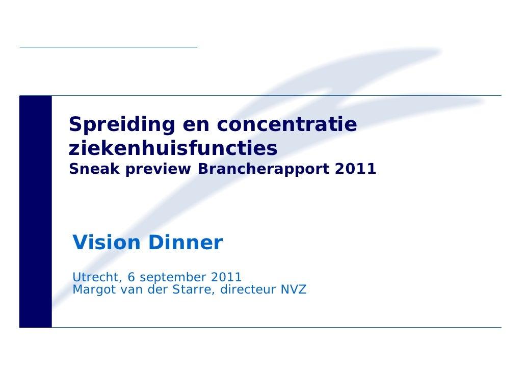 Spreiding en concentratieziekenhuisfunctiesSneak preview Brancherapport 2011Vision DinnerUtrecht, 6 september 2011Margot v...
