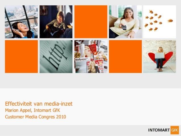 1 GfK Media Effectiviteit van media-inzet Marion Appel 17 november 2010 Marion Appel, Intomart GfK Customer Media Congres ...