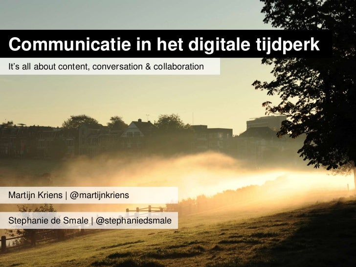 Communicatie in het digitale tijdperkIt's all about content, conversation & collaborationMartijn Kriens | @martijnkriensSt...