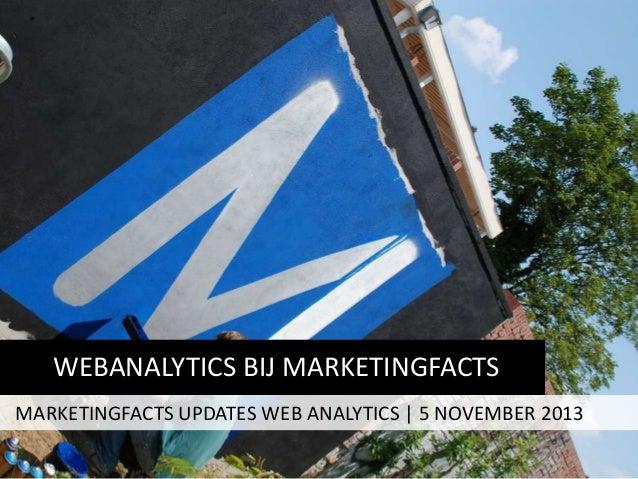 WEBANALYTICS BIJ MARKETINGFACTS MARKETINGFACTS UPDATES WEB ANALYTICS | 5 NOVEMBER 2013