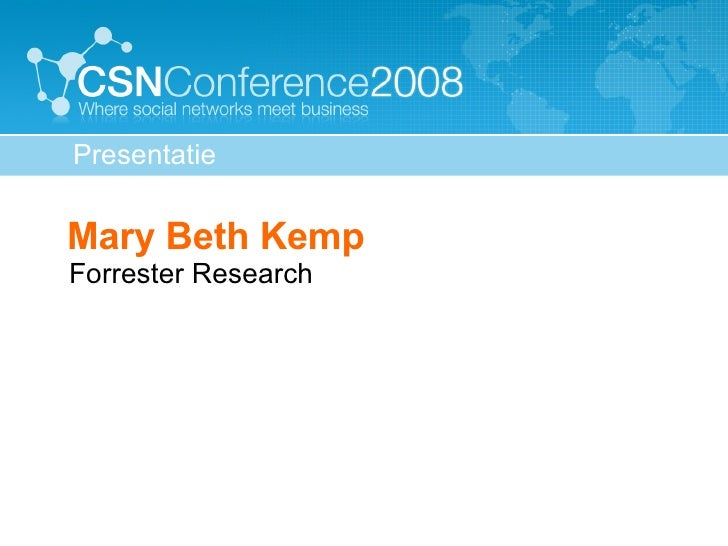 <ul><ul><li>Mary Beth Kemp Forrester Research </li></ul></ul>Presentatie