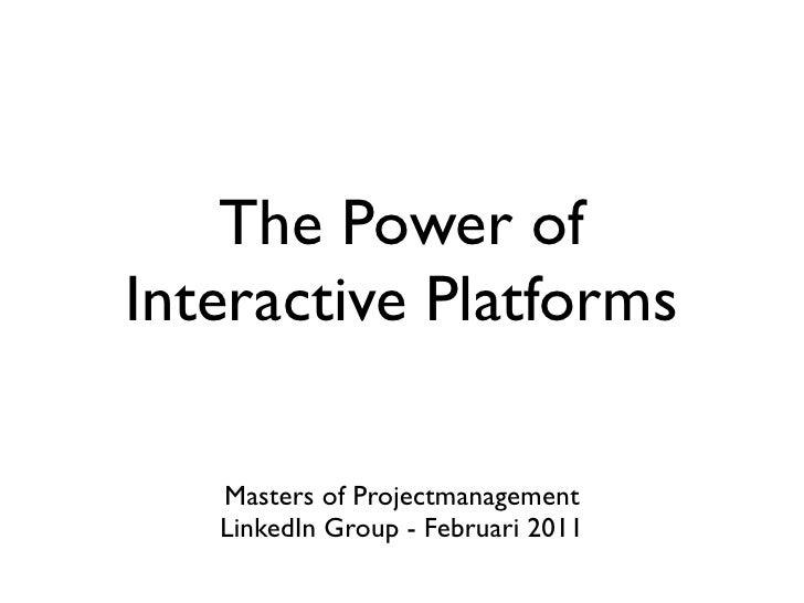 The Power ofInteractive Platforms   Masters of Projectmanagement   LinkedIn Group - Februari 2011