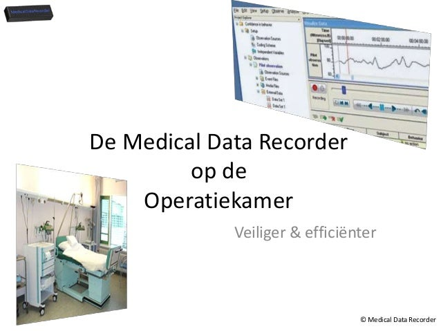 De Medical Data Recorder         op de    Operatiekamer             Veiliger & efficiënter                                ...