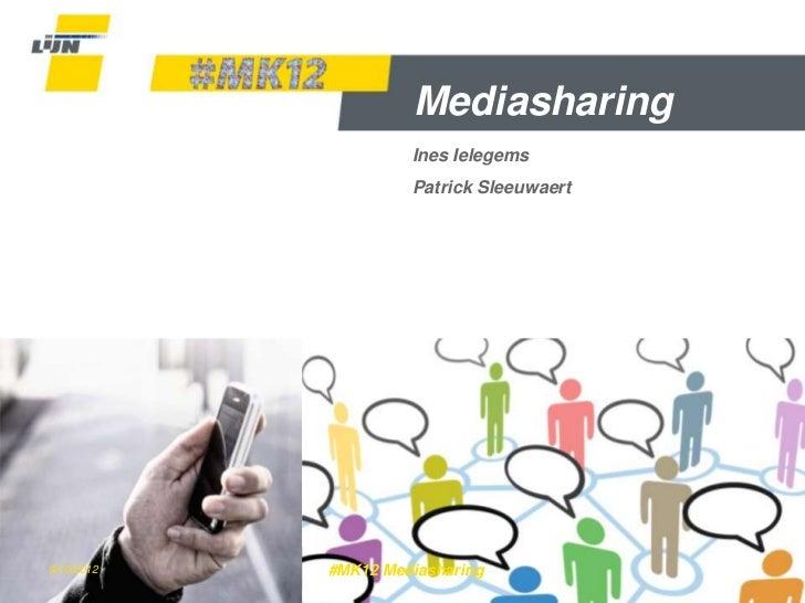 Mediasharing                     Ines Ielegems                     Patrick Sleeuwaert9/10/2012   #MK12 Mediasharing       ...