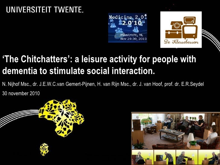 'The Chitchatters': a leisure activity for people withdementia to stimulate social interaction.N. Nijhof Msc., dr. J.E.W.C...
