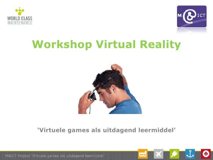Workshop VirtualReality<br />'Virtuele games als uitdagend leermiddel'<br />