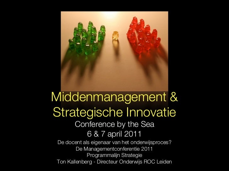 Middenmanagement &Strategische Innovatie        Conference by the Sea          6 & 7 april 2011 De docent als eigenaar van...