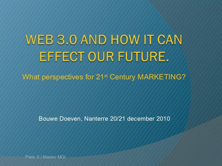Bouwe Doeven,  Nanterre  20/21 december 2010 Paris X / Master MOI What perspectives for 21 st  Century MARKETING?