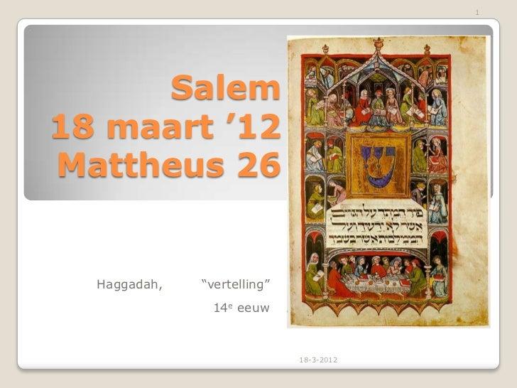 """1     Salem18 maart '12Mattheus 26  Haggadah,   """"vertelling""""               14e eeuw                             18-3-2012"""