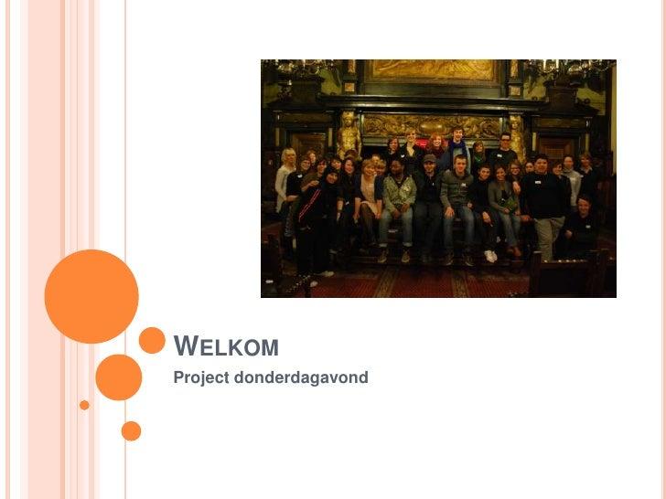 Welkom<br />Project donderdagavond<br />