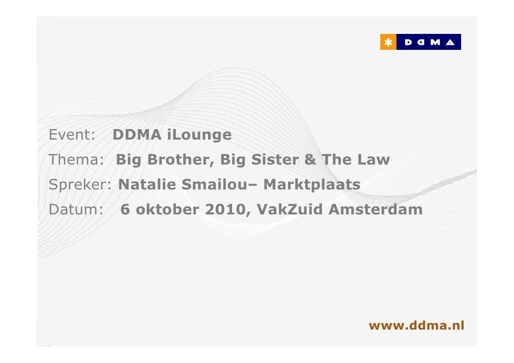 Event:   DDMA iLounge Thema: Big Brother, Big Sister & The Law Spreker: Natalie Smailou– Marktplaats Datum:   6 oktober 20...