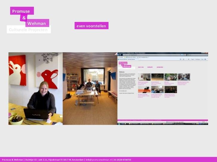 even voorstellen Promuse Culturele Projecten Wehman Promuse & Wehman | Duintjer CS : unit 2.11, Vijzelstraat 72 1017 HL Am...