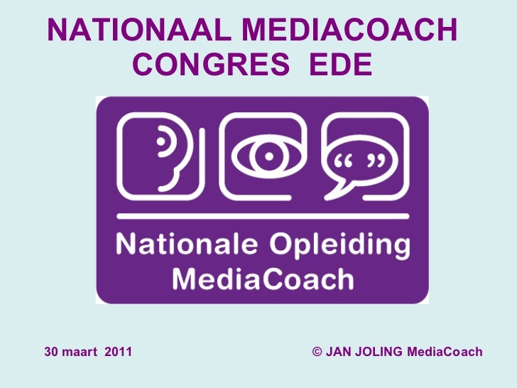 NATIONAAL MEDIACOACH CONGRES  EDE © JAN JOLING MediaCoach 30 maart  2011