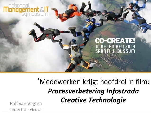 'Medewerker' krijgt hoofdrol in film: Ralf van Vegten Jildert de Groot  Procesverbetering Infostrada Creative Technologie