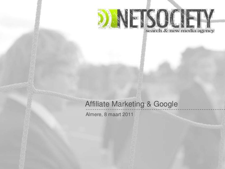 Affiliate Marketing & GoogleAlmere, 8 maart 2011                       Netsociety Confidential and Proprietary   1