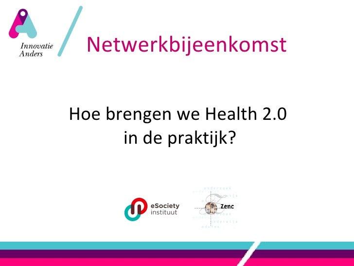 Hoe brengen we Health 2.0  in de praktijk? Netwerkbijeenkomst