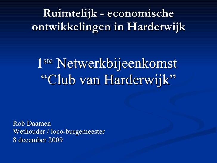"""Ruimtelijk - economische ontwikkelingen in Harderwijk <ul><li>1 ste  Netwerkbijeenkomst  </li></ul><ul><li>"""" Club van Hard..."""