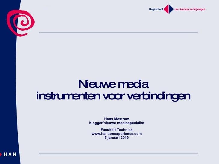 Nieuwe media instrumenten voor verbindingen Hans Mestrum blogger/nieuwe mediaspecialist Faculteit Techniek www.hansonexper...