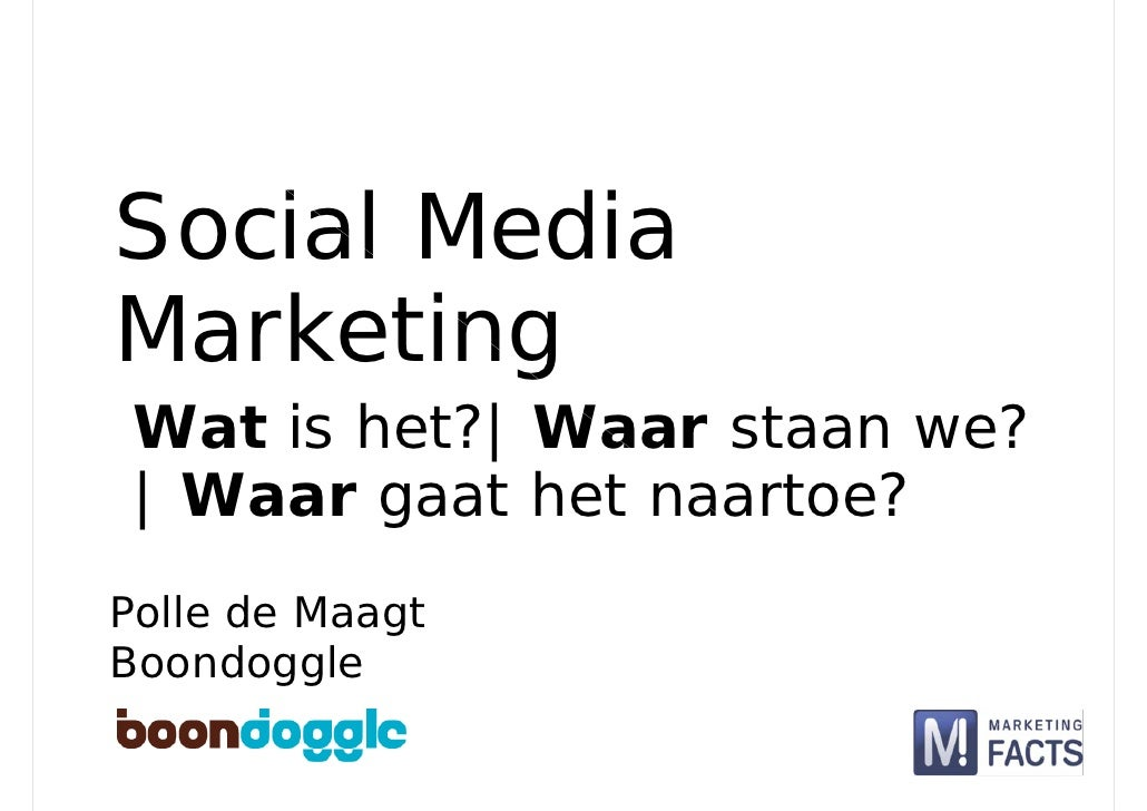 Social Media Marketing  Wat is het?| Waar staan we?  | Waar gaat het naartoe? Polle de Maagt Boondoggle