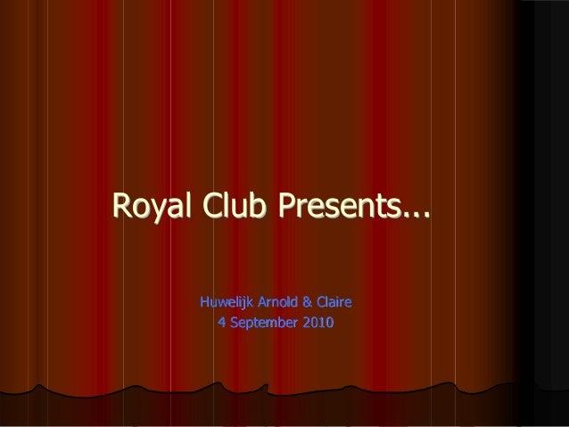 Huwelijk Arnold & Claire 4 September 2010 Royal Club Presents...