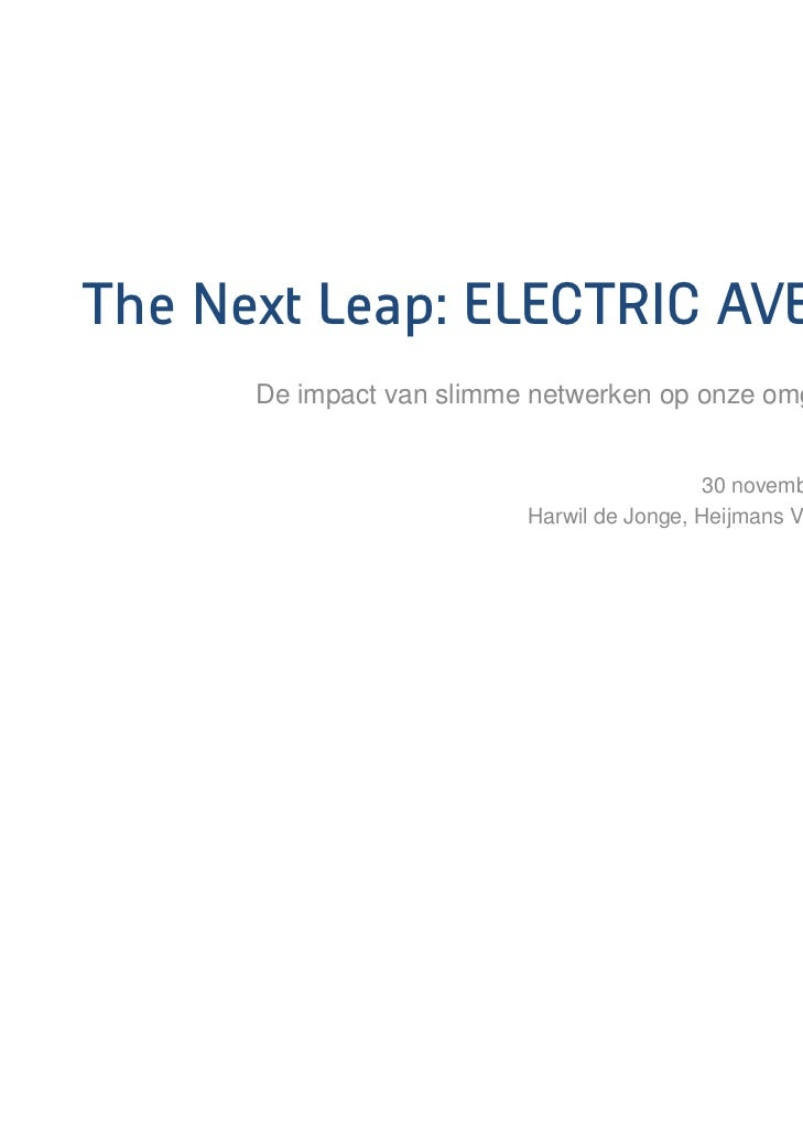 The Next Leap: ELECTRIC AVENUE      De impact van slimme netwerken op onze omgeving                                       ...