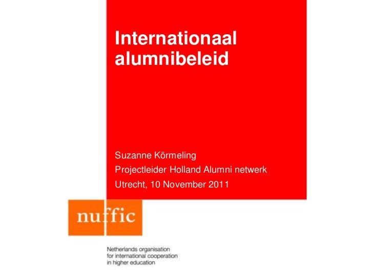 InternationaalalumnibeleidSuzanne KörmelingProjectleider Holland Alumni netwerkUtrecht, 10 November 2011