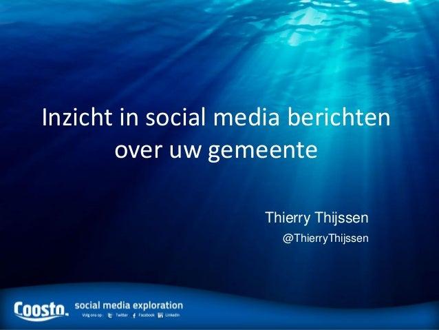 Inzicht in social media berichten       over uw gemeente                     Thierry Thijssen                       @Thier...