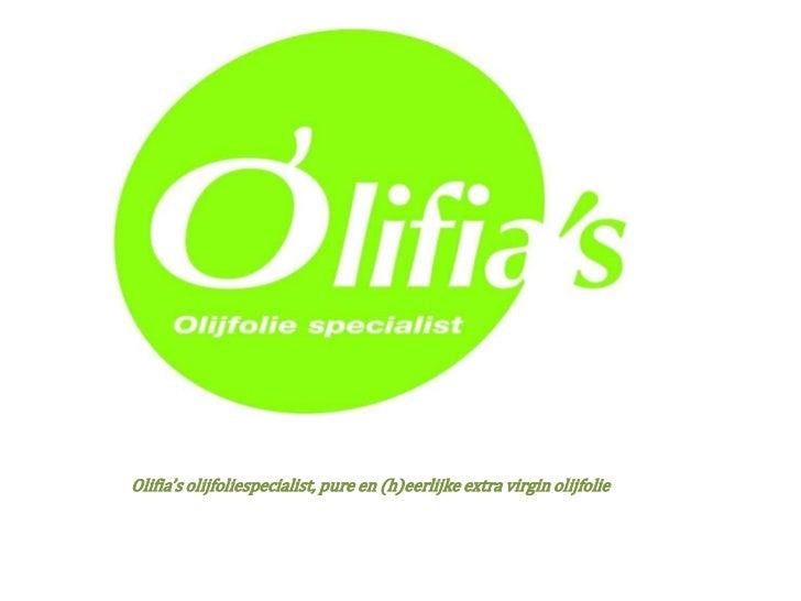 Olifia's olijfoliespecialist, pure en (h)eerlijke extra virgin olijfolie