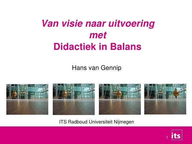 Van visie naar uitvoeringmet Didactiek in Balans<br />Hans van Gennip<br />ITS Radboud Universiteit Nijmegen<br />