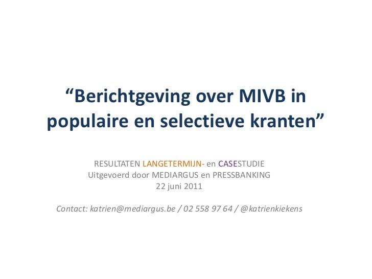 """""""Berichtgeving over MIVB in populaire en selectieve kranten""""<br />RESULTATEN LANGETERMIJN- en CASESTUDIE<br />Uitgevoerd d..."""