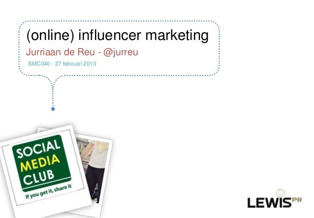 (online) influencer marketingJurriaan de Reu - @jurreuSMC040 - 27 februari 2013